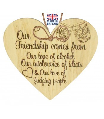 Laser Cut Oak Veneer 'Our Friendship comes from Our love of alcohol. Our Intolerance of Idiots & Our love of Judging people' Engraved Mini Heart Plaque