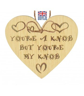 Laser Cut Oak Veneer 'You're A Knob But You're My Knob' Engraved Mini Heart Plaque