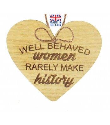 Laser Cut Oak Veneer 'Well behaved women rarely make history' Engraved Mini Heart Plaque