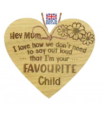 Laser Cut Oak Veneer 'Hey Mum. I love how we don't need to say out loud that I'm your favourite child' Engraved Mini Heart Plaque
