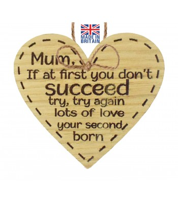 Laser Cut Oak Veneer 'Mum If at first you don't succeed try. try again. lots of love your second born' Engraved Mini Heart Plaque