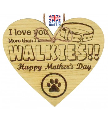 Laser Cut Oak Veneer 'I love you more than I love walkies!! Happy Mother's Day' Engraved Mini Heart Plaque