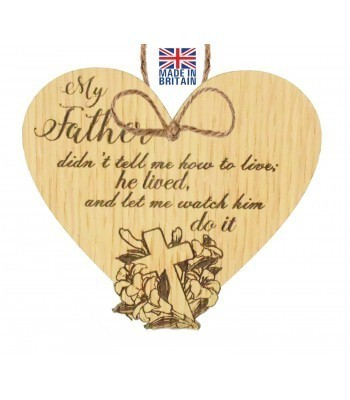 Laser Cut Oak Veneer 'My Father didn't tell me how to live; he lived and let me watch him do it' Engraved Mini Heart Plaque