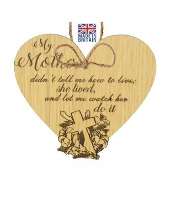 Laser Cut Oak Veneer 'My Mother didn't tell me how to live; he lived and let me watch him do it' Engraved Mini Heart Plaque