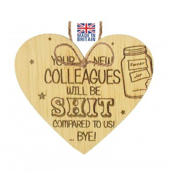 Laser Cut Oak Veneer 'Your new colleagues will be Sh*t compared to us! ...Bye!' Engraved Mini Heart Plaque