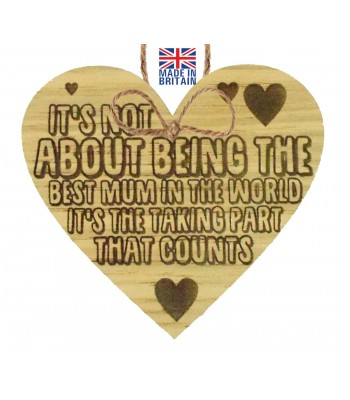 Laser Cut Oak Veneer It's not about being the best mum in the world. It's the taking part that counts' Engraved Mini Heart Plaque