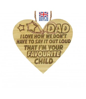 Laser Cut Oak Veneer 'Dad I love how we don't have to say out loud that I'm your favourite child.' Engraved Mini Heart Plaque