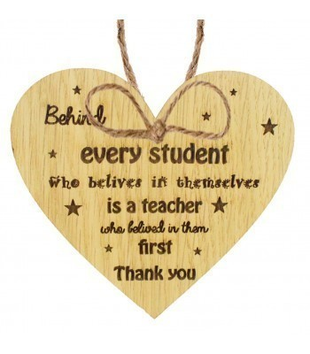 Laser Cut Oak Veneer 'Behind every student who believes in themselves is a teacher who believed in them first. Thank you' Engraved Mini Heart Plaque