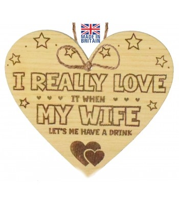 Laser Cut Oak Veneer 'I really love it when my wife lets me have a drink' Engraved Mini Heart Plaque