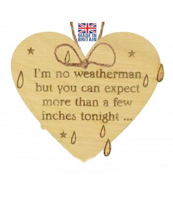 Laser Cut Oak Veneer 'I'm no weatherman but you can expect more than a few inches tonight...' Engraved Mini Heart Plaque
