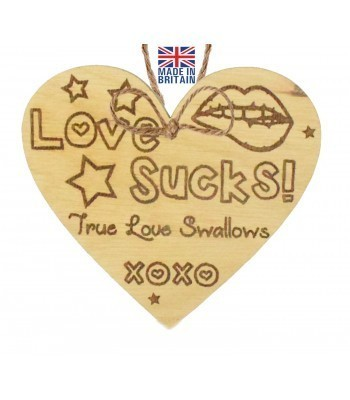 Laser Cut Oak Veneer 'Love sucks! True Love Swallows xoxo' Engraved Mini Heart Plaque