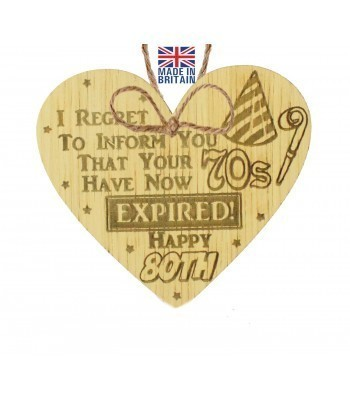 Laser Cut Oak Veneer 'I REGRET TO INFORM YOU THAT YOUR 70S' Engraved Mini Heart Plaque
