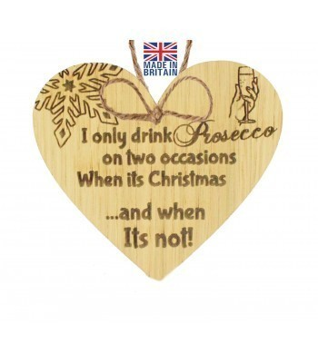 Laser Cut Oak Veneer 'I only drink Prosecco on two occasions' Engraved Mini Heart Plaque