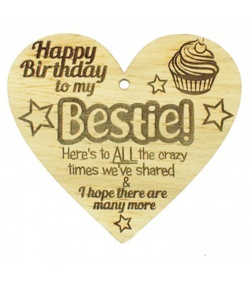 Laser Cut Oak Veneer 'Happy Birthday to my Bestie! Here's to All the crazy times we've shared...' Engraved Mini Heart Plaque