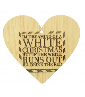 Laser Cut Oak Veneer 'I'm dreaming of a white Christmas but if the white runs out I'll drink the red' Engraved Mini Heart Plaque