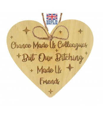 Laser Cut Oak Veneer 'Chance Made Us Colleagues But Our Bitching Made Us Friends' Engraved Mini Heart Plaque