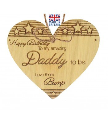 Laser Cut Oak Veneer 'Happy Birthday To my amazing Daddy to be. Love from Bump' Engraved Mini Heart Plaque