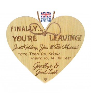 Laser Cut Oak Veneer 'Finally... You're Leaving! Just Kidding, You'll Be Missed...' Engraved Mini Heart Plaque