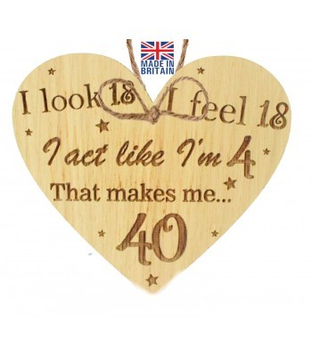 Laser Cut Oak Veneer 'I look 18, I feel 18, I act like Im 4. That makes me... 40' Engraved Mini Heart Plaque