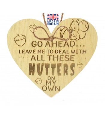 Laser Cut Oak Veneer 'Go Ahead Leave Me To Deal With All These Nutters On My Own' Engraved Mini Heart Plaque
