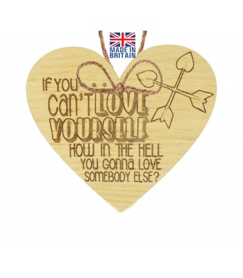 Laser Cut Oak Veneer 'If you can't love yourself. How in the hell you gonna love somebody else?' Engraved Mini Heart Plaque