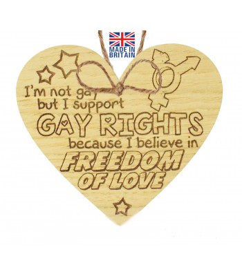 Laser Cut Oak Veneer 'I'm not gay but I support Gay Rights because I believe in Freedom of Love' Engraved Mini Heart Plaque