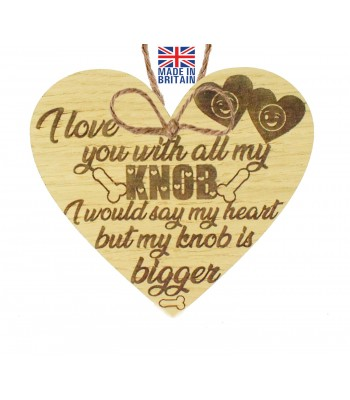 Laser Cut Oak Veneer 'I love you with all my Knob. I would say my heart but my knob is bigger' Engraved Mini Heart Plaque