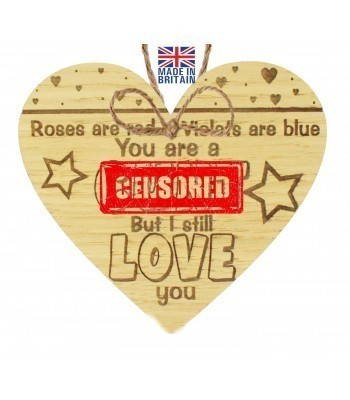 Laser Cut Oak Veneer 'Roses are red, Violets are blue. You are a C*nt But I still love you' Engraved Mini Heart Plaque