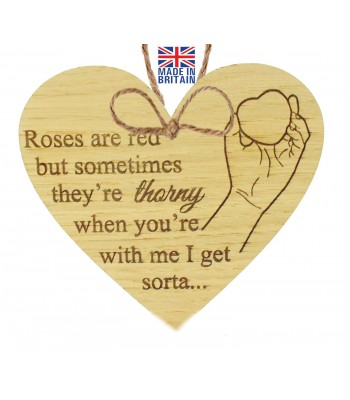 Laser Cut Oak Veneer 'Roses are red but sometimes they're thorny, when you're with me I get sorta...' Engraved Mini Heart Plaque