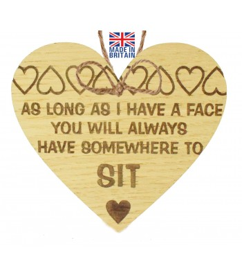 Laser Cut Oak Veneer 'As long as I have a face. You will always have somewhere to sit' Engraved Mini Heart Plaque