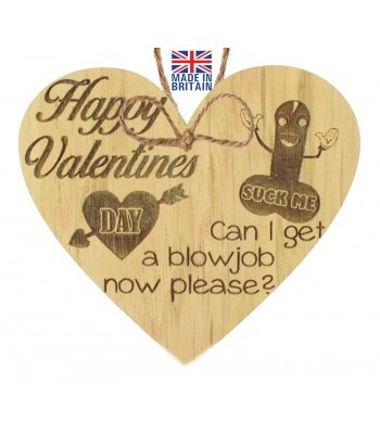Laser Cut Oak Veneer 'Happy Valentines Day. Can I get a blowjob now please?' Engraved Mini Heart Plaque