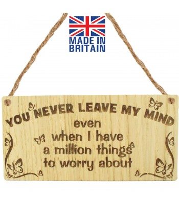Laser Cut Oak Veneer 'You Never Leave My Mind even when I have a million things to worry about' Engraved Mini Plaque