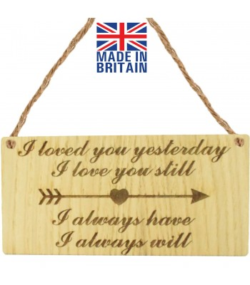 Laser Cut Oak Veneer 'I loved you yesterday. I love you still. I always have. I always will' Engraved Mini Plaque