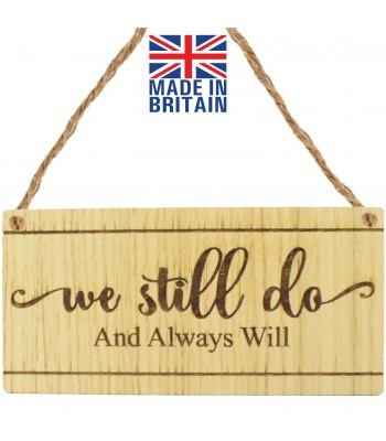 Laser Cut Oak Veneer 'we still do and always will' Engraved Mini Plaque