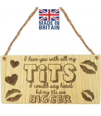 Laser Cut Oak Veneer 'I love you with all my Tits. I would say heart but my tits are Bigger' Engraved Mini Plaque