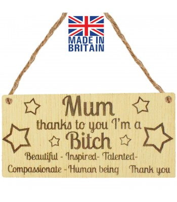 Laser Cut Oak Veneer 'Mum thanks to you I'm a B*tch. Beautiful - Inspired - Talented - Compassionate - Human being...' Engraved Mini Plaque