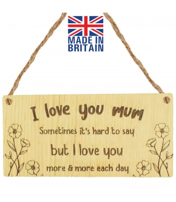 Laser Cut Oak Veneer 'I love you mum. Sometimes it's hard to say but I love you more & more each day' Engraved Mini Plaque