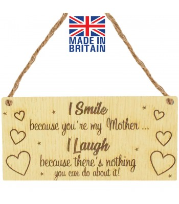 Laser Cut Oak Veneer 'I smile because you're my Mother... I laugh because there's nothing you can do about it' Engraved Mini Plaque