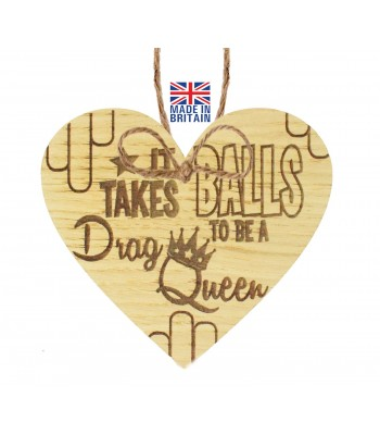 Laser Cut Oak Veneer 'It Takes Balls To Be A Drag Queen' Engraved Mini Heart Plaque