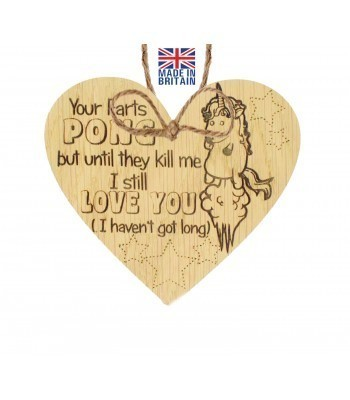 Laser Cut Oak Veneer 'Your Farts Pong but until they kill me I still Love You (I haven't got long)' Engraved Mini Heart Plaque