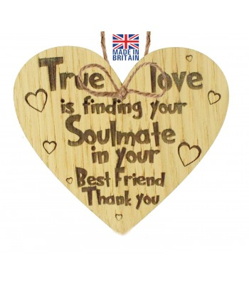 Laser Cut Oak Veneer 'True love is finding your Soulmate in your Best Friend Thank you' Engraved Mini Heart Plaque
