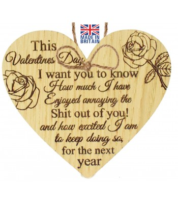 Laser Cut Oak Veneer 'This Valentines Day I want you to know How much I have Enjoyed annoying the...' Engraved Mini Heart Plaque