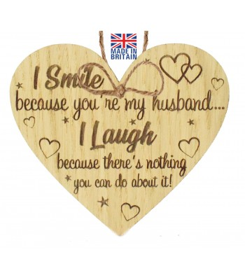 Laser Cut Oak Veneer 'I Smile because you're my husband... I Laugh because there's nothing you can do about it!' Engraved Mini Heart Plaque