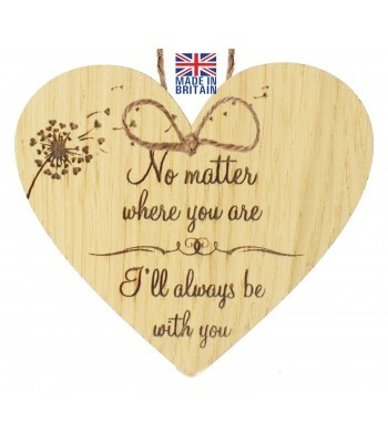 Laser Cut Oak Veneer 'No matter where you are I'll always be with you' Engraved Mini Heart Plaque