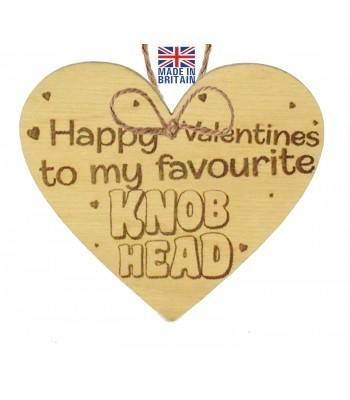 Laser Cut Oak Veneer 'Happy Valentines to my favourite Knob Head' Engraved Mini Heart Plaque