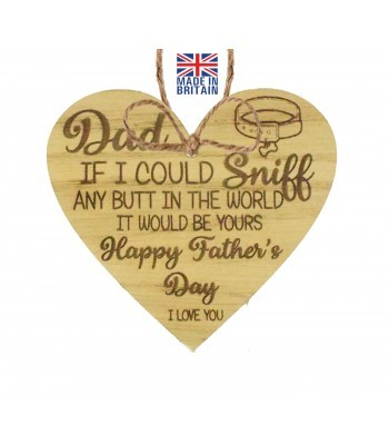 Laser Cut Oak Veneer 'Dad If I could sniff any butt in the world it would be yours...' Engraved Mini Heart Plaque