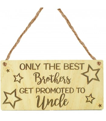 Laser Cut Oak Veneer 'Only the best Brothers get promoted to Uncle' Engraved Mini Plaque