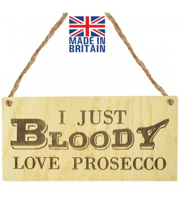 Laser Cut Oak Veneer 'I Just Bloody Love Prosecco' Engraved Mini Plaque