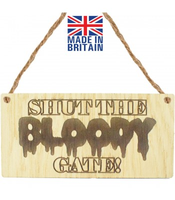 Laser Cut Oak Veneer 'Shut The Bloody Gate!' Engraved Mini Plaque