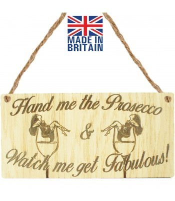 Laser Cut Oak Veneer 'Hand me the Prosecco & Watch me get Fabulous!' Engraved Mini Plaque